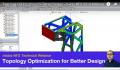 Topology Optimization for Better Design