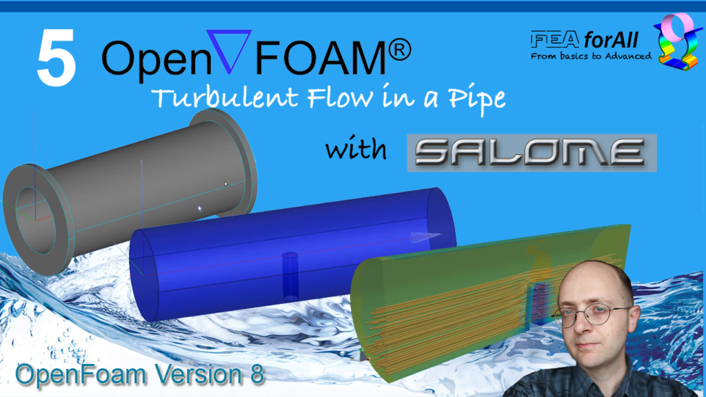 [OpenFoam Tutorial 5]   Turbulent Flow in a Pipe with Salome as Mesher